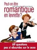 Maïa Mazaurette et Damien Mascret - Peut-on être romantique en levrette ? - 69 questions pas si absurdes sur le sexe.
