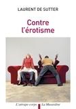 Laurent De Sutter - Contre l'érotisme.