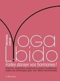 Michèle Larue - Yoga Libido - Faites danser vos hormones !.