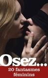 Jon Blackfox et Camille Nivex - Osez 20 fantasmes féminins.