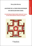 Percy John Harvey - Anatomie de la croix philosophique du chevalier rose-croix - Du souverain prince rose-croix (IVe ordre) et du chevalier de l'aigle (18e degré).
