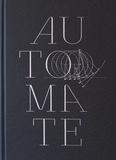 Automate : une brève histoire des automates de l'Antiquité à la Fée Ondine / textes de Nicholas Foulkes | Foulkes, Nick