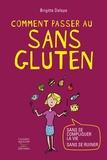 Brigitte Delaye - Comment passer au sans gluten.