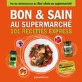 LaNutrition.fr - Bon & sain au supermarché - 101 recettes express.