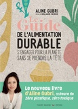 Aline Gubri - Le guide de l'alimentation durable - S'engager pour la planète sans se prendre la tête.