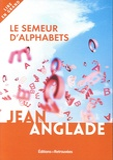 Jean Anglade - Le semeur d'alphabets.