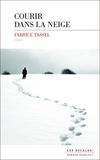 Courir dans la neige : roman / Fabrice Tassel | Tassel, Fabrice. Auteur
