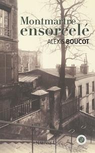 Alexis Boucot - Montmartre ensorcelé - Une aventure de Joane Per.