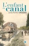 Jean-Pierre Croizier - L'enfant du canal.