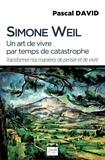 Simone Weil - Simone Weil, un art de vivre par temps de catastrophe - Transformer nos manières de penser et de vivre.