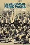 Rhéa Galanaki - La vie d'Ismaïl Ferik Pacha.