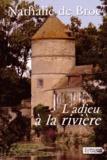 Nathalie de Broc - L'adieu à la rivière.