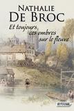 Nathalie de Broc - Et toujours ces ombres sur le fleuve.