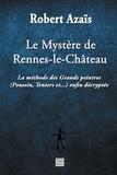 Robert Azaïs - Le mystère de Rennes le Château - La méthode des grands peintres enfin décryptée.