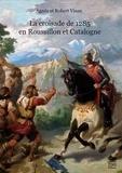 Agnès Vinas et Robert Vinas - La croisade de 1285 en Roussillon et Catalogne.