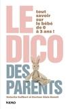 Natacha Guilbert et Alain Benoit - Le Dico des parents - Tout savoir sur le bébé de 0 à 3 ans.