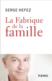 Serge Hefez et Valérie Péronnet - La Fabrique de la famille.