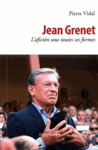 Pierre Vidal - Jean Grenet - L'aficion sous toutes ses formes.