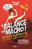 Stéphane Garnier - #Balance ton macho ! - Les oscars de la misognynie présentent 250 personnalités pour 500 perles cultissimes !.