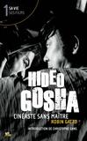 Robin Gatto - Hideo Gosha, cinéaste sans maître - Tome 1.