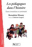 Bernadette Moussy - Les pédagogues dans l'histoire - Entre invention et continuité.