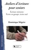 Dominique Mégrier - Ateliers mémoires pour séniors - Ecriture mémoire - Ecrire en groupe, écrire seul.