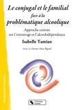 Isabelle Tamian-Kunégel - Le conjugal et le familial face à la problématique alcoolique - Approche centrée sur l'entourage et l'alcoolodépendance.