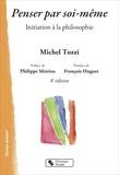 Michel Tozzi - Penser par soi-même - Initiation à la philosophie.