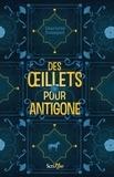 Charlotte Bousquet - Des oeillets pour Antigone.
