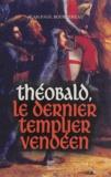 Jean-Paul Bourcereau - Théobald, le dernier templier vendéen.