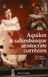 Edouard de Lamaze - Aquilon, le saltimbanque aristocrate corrézien (1776-1841).