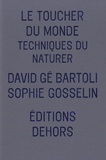 Le toucher du monde : techniques du naturer / David gé Bartoli, Sophie Gosselin | Bartoli, David gé