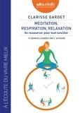 Clarisse Gardet - Méditation, respiration, relaxation - Se ressourcer pour tout concilier. 1 CD audio MP3