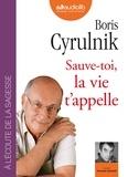 Boris Cyrulnik - Sauve-toi, la vie t'appelle. 1 CD audio MP3