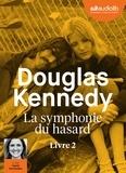 Douglas Kennedy - La symphonie du hasard Tome 2 : . 1 CD audio MP3