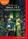 Christian Grenier - Virus L.I.V. 3 ou la mort des livres. 1 CD audio MP3
