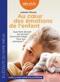 Isabelle Filliozat - Au coeur des émotions de l'enfant - Que faire devant les larmes ? Comment réagir face aux paniques ?. 1 CD audio
