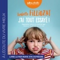 Isabelle Filliozat - J'ai tout essayé ! - Opposition, pleurs et crises de rage : traverser la période de 1 à 5 ans.