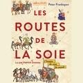 Peter Frankopan - Les Routes de la Soie - L'histoire du coeur du monde.