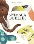 Matt Sewell - Animaux oubliés - Découvre les incroyables créatures qui ont régné sur notre planète !.