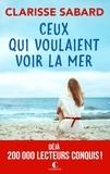Clarisse Sabard - Ceux qui voulaient voir la mer.