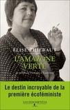Elise Thiébaut - L'amazone verte - Le roman de Françoise d'Eaubonne.