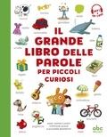 Anne-Sophie Cayrey et Stéphane Husar - Il grande libro delle parole per piccoli curiosi.