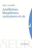 Paul Clavier - Anathèmes, blasphèmes et Cie - Au-delà des caricatures.
