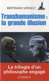 Bertrand Vergely - Transhumanisme : la grande illusion.