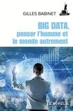 Big Data, penser l'homme et le monde autrement / Gilles Babinet   Babinet, Gilles (1967-....)