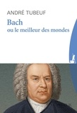 André Tubeuf - Bach ou le meilleur des mondes.