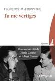 Florence-M Forsythe - Tu me vertiges - L'amour interdit de Maria Casarès et Albert Camus.