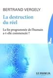 Bertrand Vergely - La destruction du réel - La fin programmée de l'humain a-t-elle commencé ?.