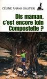 Céline Anaya Gautier - Dis maman, c'est encore loin Compostelle ?.